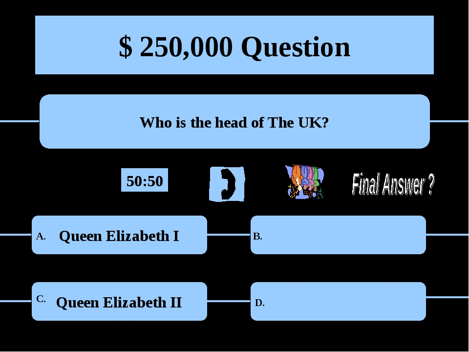 $ 250,000 Question Who is the head of The UK? Queen Elizabeth I Queen Elizabe...