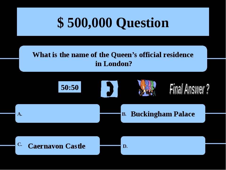 $ 500,000 Question What is the name of the Queen's official residence in Lond...
