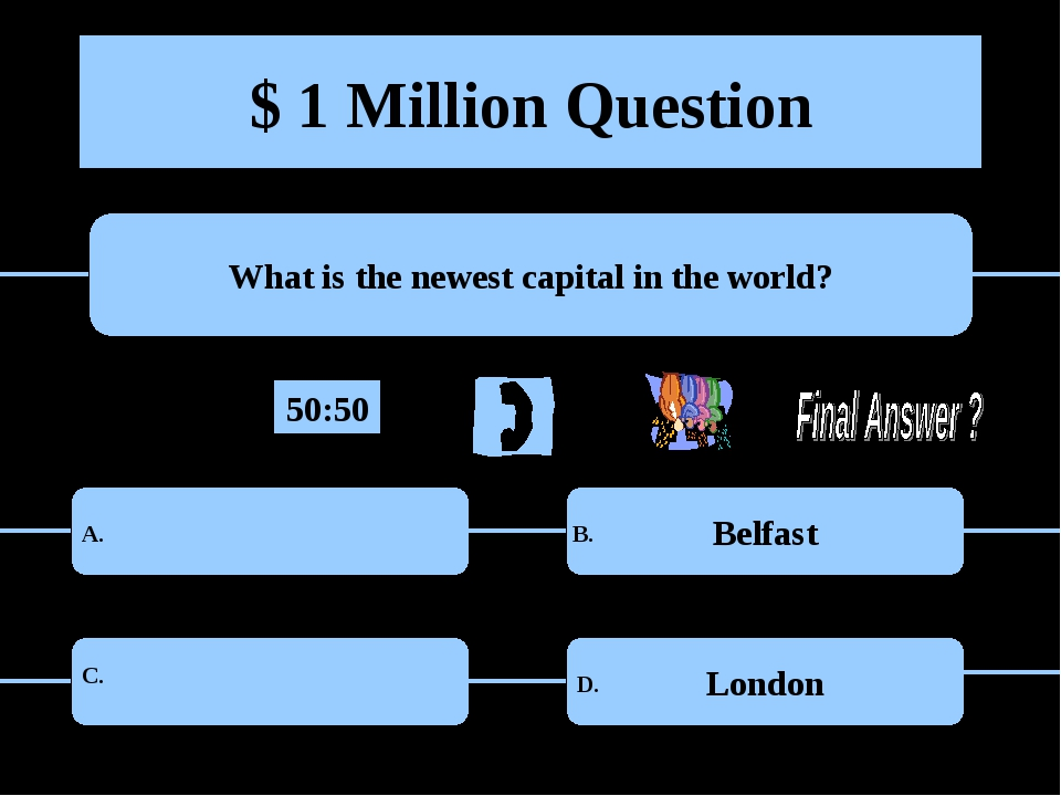 $ 1 Million Question What is the newest capital in the world? Belfast London...