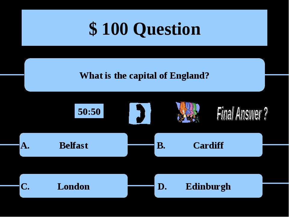 $ 100 Question What is the capital of England? Belfast Cardiff London Edinbur...
