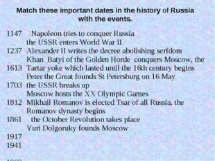 Match these important dates in the history of Russia with the events. 1147 12