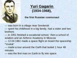 Yuri Gagarin (1934-1968), the first Russian cosmonaut — was born in a village