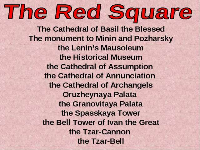 The Cathedral of Basil the Blessed The monument to Minin and Pozharsky the L...