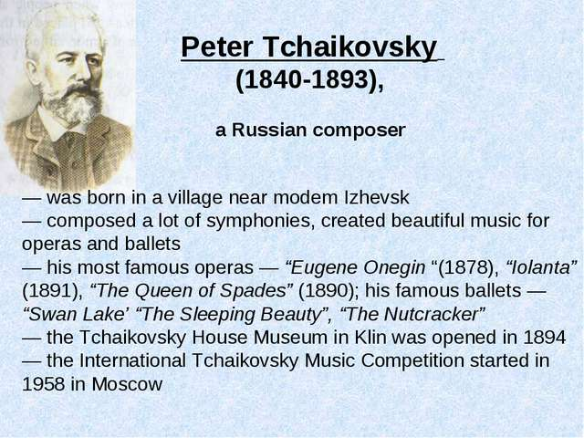 Peter Tchaikovsky (1840-1893), a Russian composer — was born in a village nea...