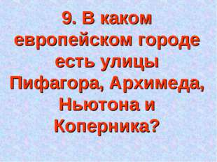 9. В каком европейском городе есть улицы Пифагора, Архимеда, Ньютона и Коперн