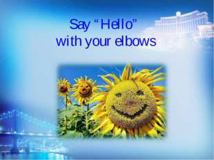 """Say """"Hello"""" with your elbows"""