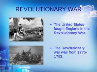 REVOLUTIONARY WAR The United States fought England in the Revolutionary War.
