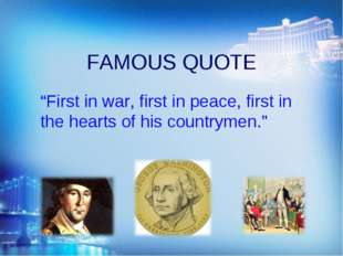 """FAMOUS QUOTE """"First in war, first in peace, first in the hearts of his countr"""