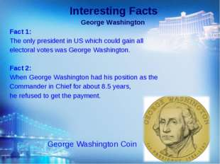 Interesting Facts George Washington Fact 1: The only president in US which co