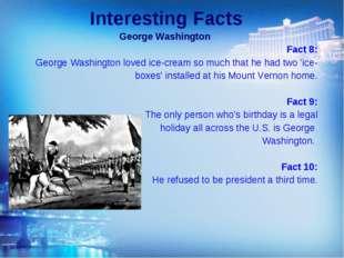 Interesting Facts George Washington Fact 8: George Washington loved ice-cream