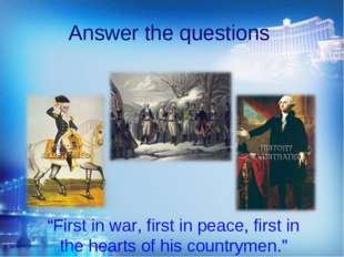 """Answer the questions """"First in war, first in peace, first in the hearts of hi"""