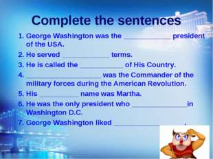 Complete the sentences 1. George Washington was the ____________ president of