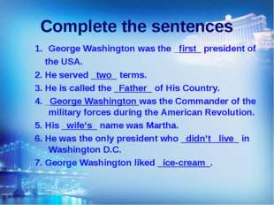 Complete the sentences George Washington was the _first_ president of the USA