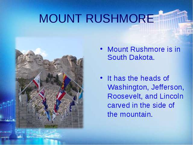 MOUNT RUSHMORE Mount Rushmore is in South Dakota. It has the heads of Washing...