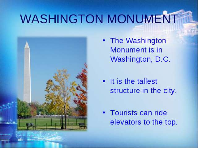 WASHINGTON MONUMENT The Washington Monument is in Washington, D.C. It is the...