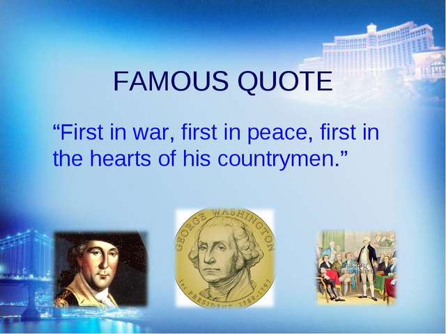 """FAMOUS QUOTE """"First in war, first in peace, first in the hearts of his countr..."""