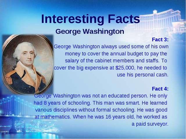 Interesting Facts George Washington Fact 3: George Washington always used som...