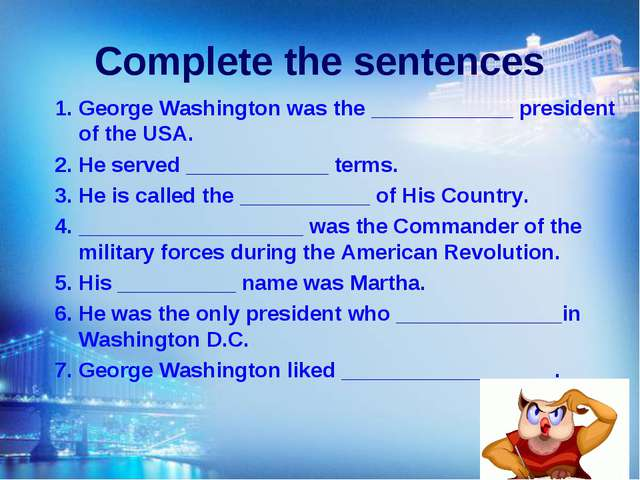 Complete the sentences 1. George Washington was the ____________ president of...