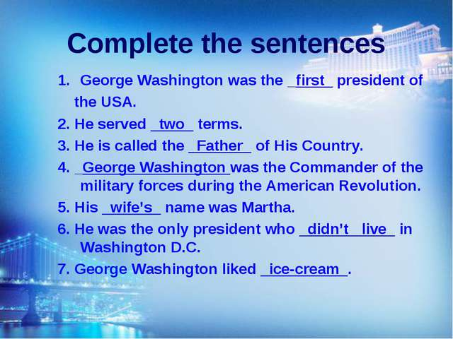 Complete the sentences George Washington was the _first_ president of the USA...