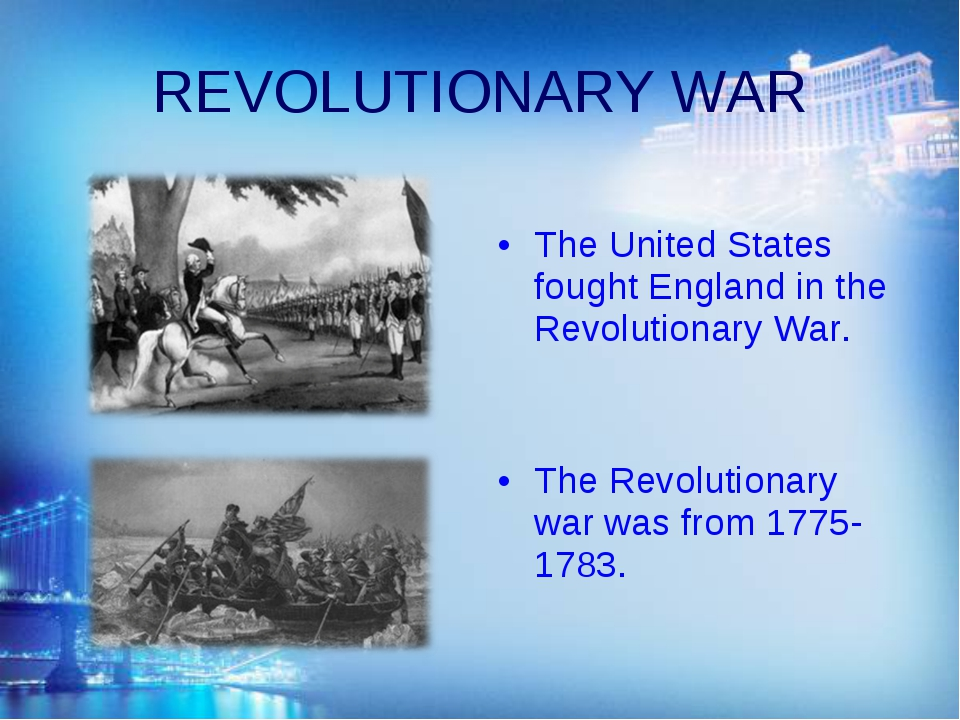 REVOLUTIONARY WAR The United States fought England in the Revolutionary War....