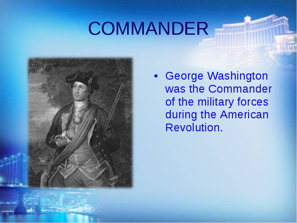 COMMANDER George Washington was the Commander of the military forces during t...