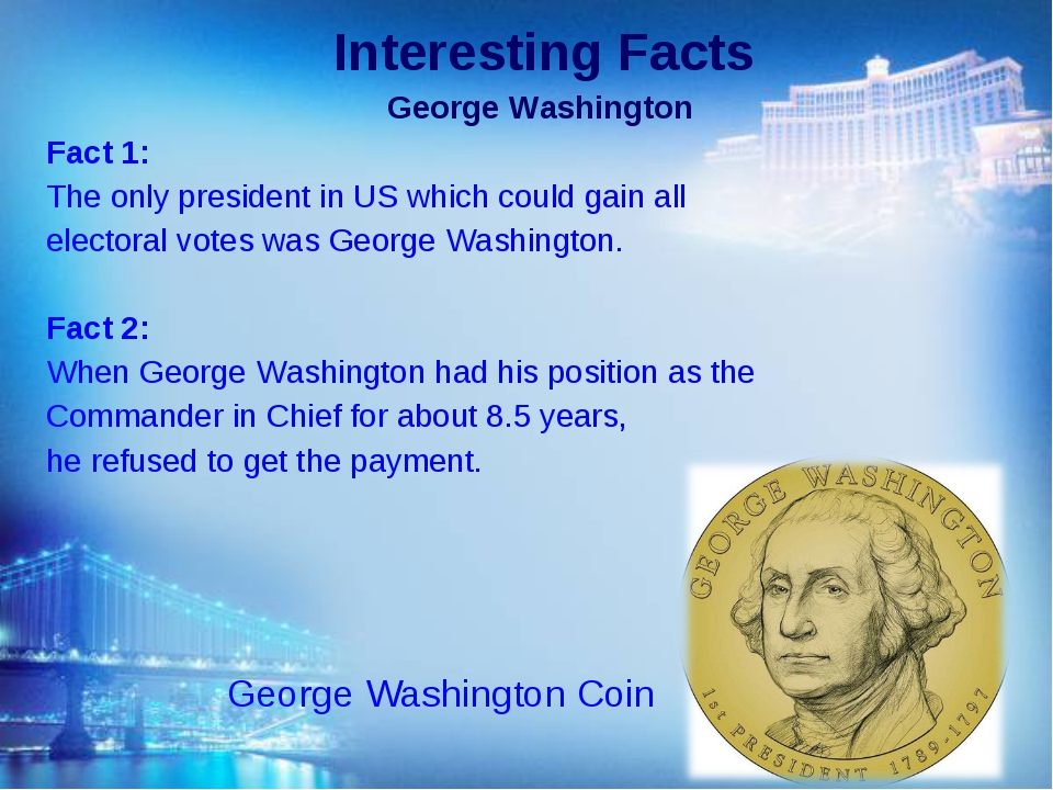 Interesting Facts George Washington Fact 1: The only president in US which co...