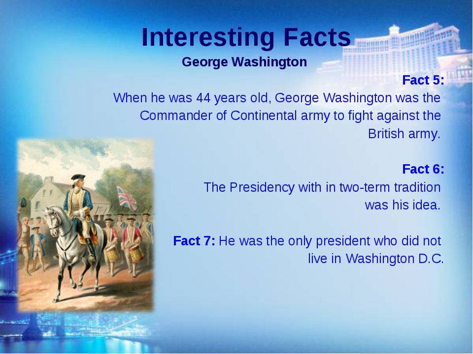 Interesting Facts George Washington Fact 5: When he was 44 years old, George...