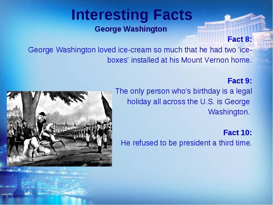 Interesting Facts George Washington Fact 8: George Washington loved ice-cream...