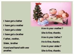 I have got a father I have got a mother I have got a sister I have got a brot