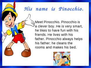 His name is Pinocchio. Meet Pinocchio. Pinocchio is a clever boy. He is very