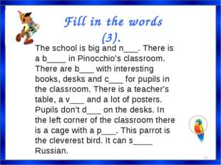 The school is big and n___. There is a b____ in Pinocchio's classroom. There