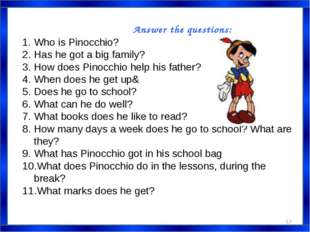 Answer the questions: Who is Pinocchio? Has he got a big family? How does Pin