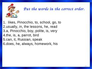 Put the words in the correct order. 1. likes, Pinocchio, to, school, go, to u