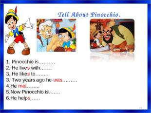 Tell About Pinocchio. 1. Pinocchio is………. 2. He lives with……. 3. He likes to…