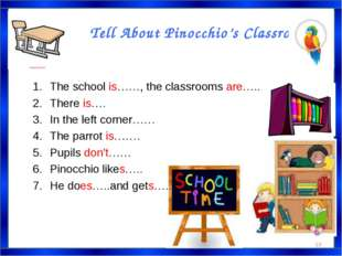 Tell About Pinocchio's Classroom. * The school is……, the classrooms are….. Th
