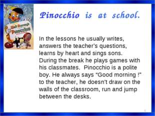 Pinocchio is at school. In the lessons he usually writes, answers the teacher