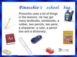 Pinocchio's school bag. Pinocchio uses a lot of things in the lessons. He has