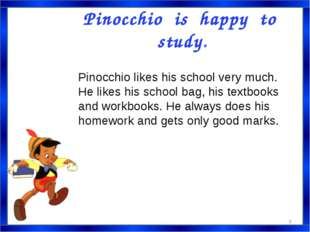 Pinocchio is happy to study. Pinocchio likes his school very much. He likes h
