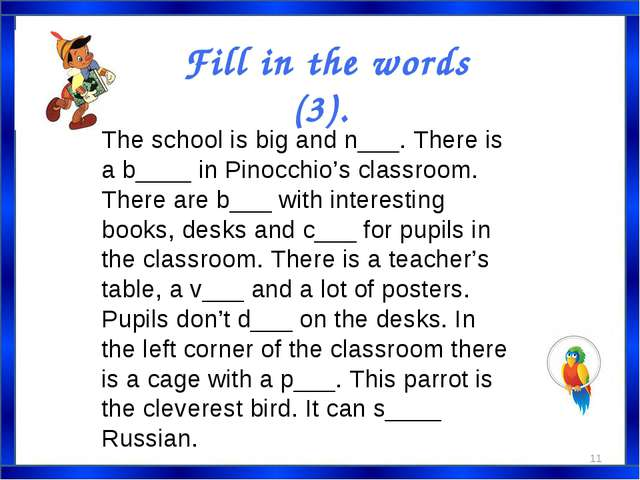 The school is big and n___. There is a b____ in Pinocchio's classroom. There...