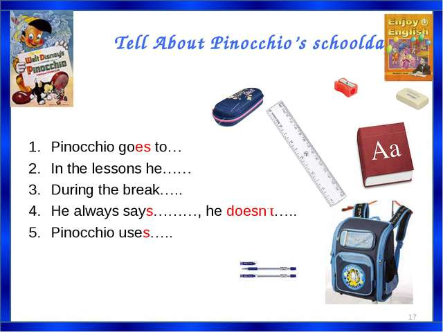 Tell About Pinocchio's schooldays. Pinocchio goes to… In the lessons he…… Dur...