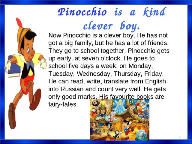Pinocchio is a kind clever boy. Now Pinocchio is a clever boy. He has not got...