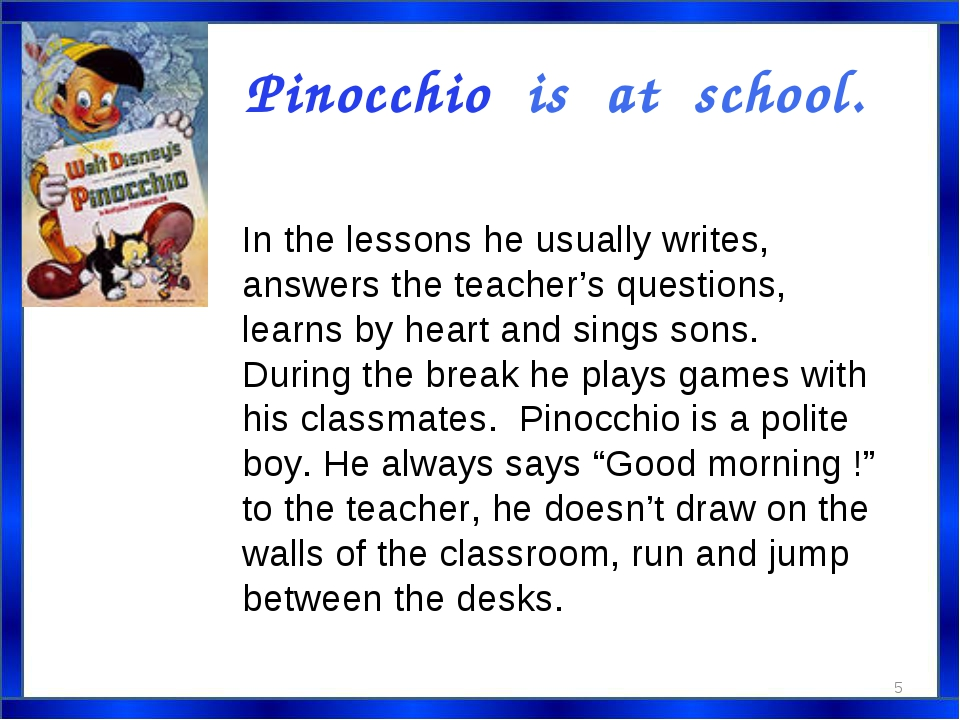 Pinocchio is at school. In the lessons he usually writes, answers the teacher...