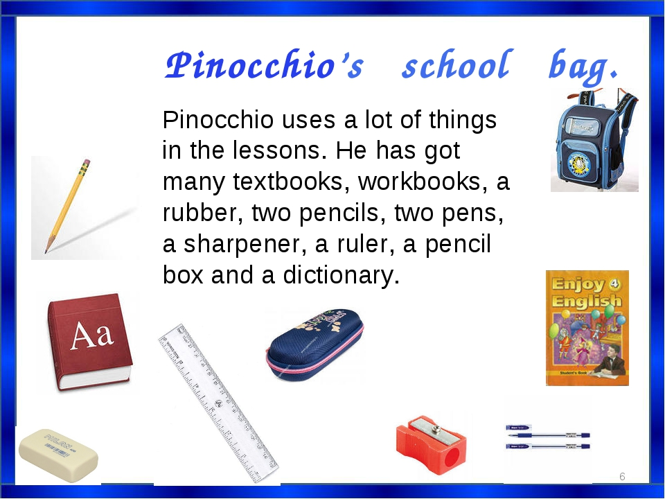 Pinocchio's school bag. Pinocchio uses a lot of things in the lessons. He has...