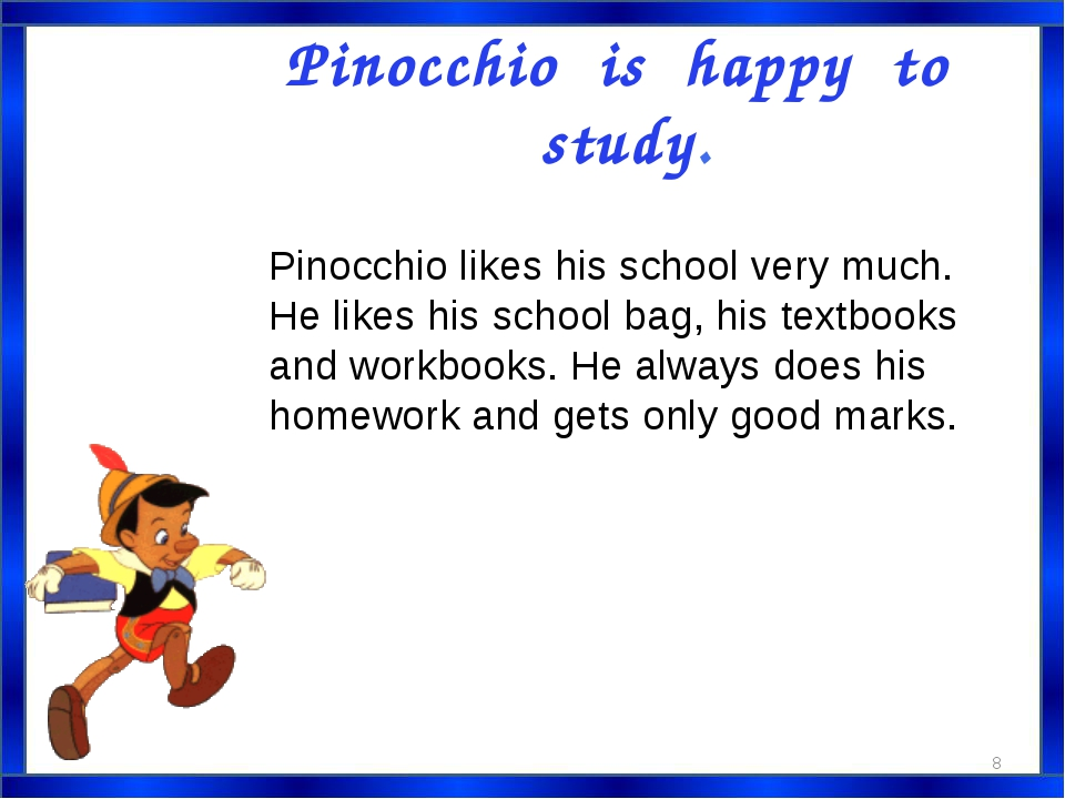 Pinocchio is happy to study. Pinocchio likes his school very much. He likes h...