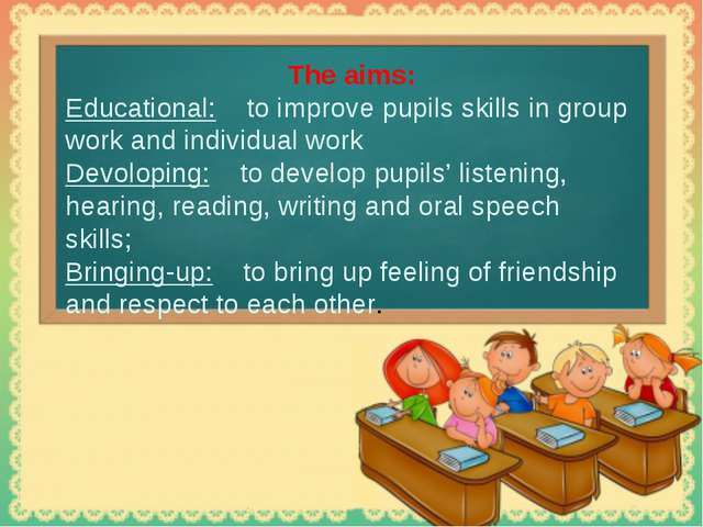 The aims: Educational: to improve pupils skills in group work and individual...