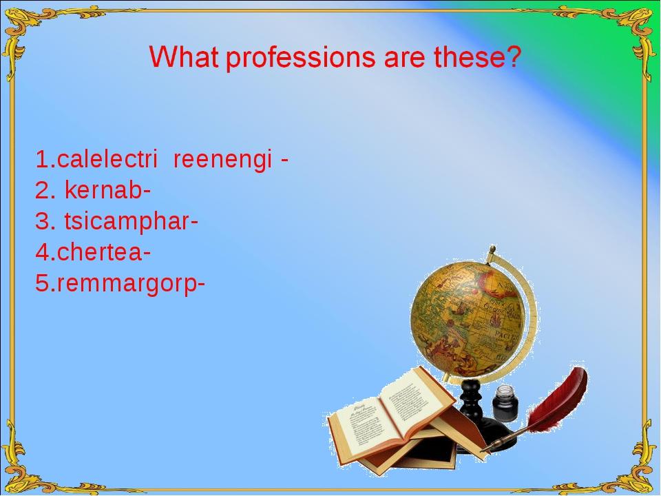 1.calelectri reenengi - 2. kernab- 3. tsicamphar- 4.chertea- 5.remmargorp-