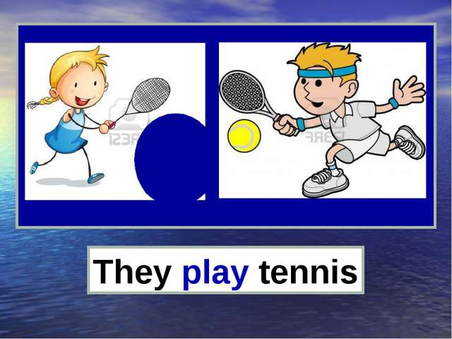 They play tennis