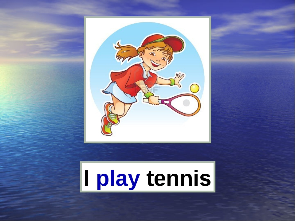 I play tennis