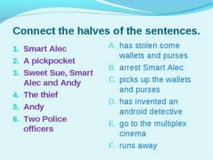 Connect the halves of the sentences. Smart Alec A pickpocket Sweet Sue, Smart