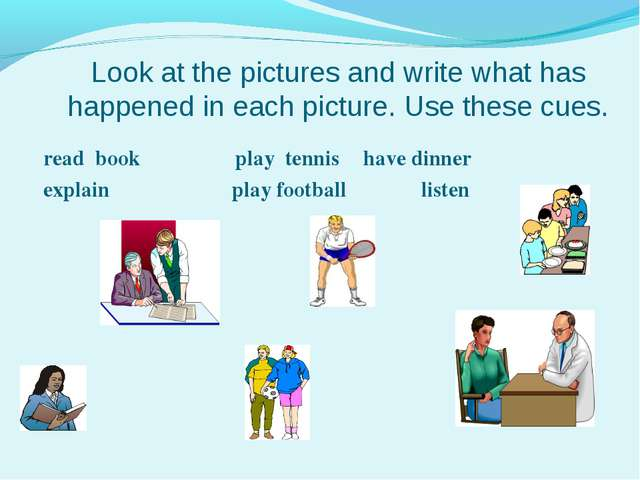 Look at the pictures and write what has happened in each picture. Use these...